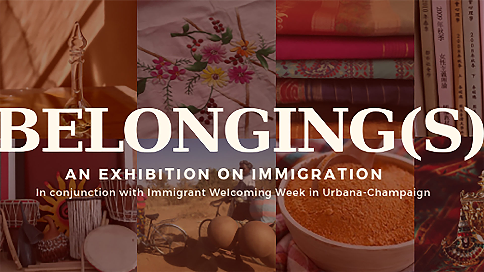 "The words ""Belongings, An exhibition on immigration, In conjunction with immigrant welcome week in Urbana-Champaign"