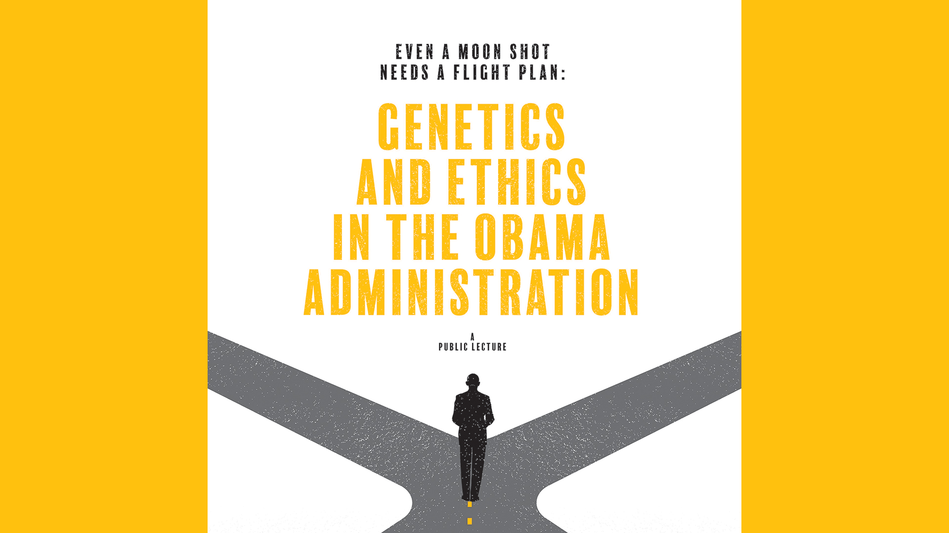 "An illustration of Barack Obama standing at a crossroads with the words ""Needs a Flight Plan: Genetics and Ethics in the Obama Administration. A Public Lecture"" written at the top."