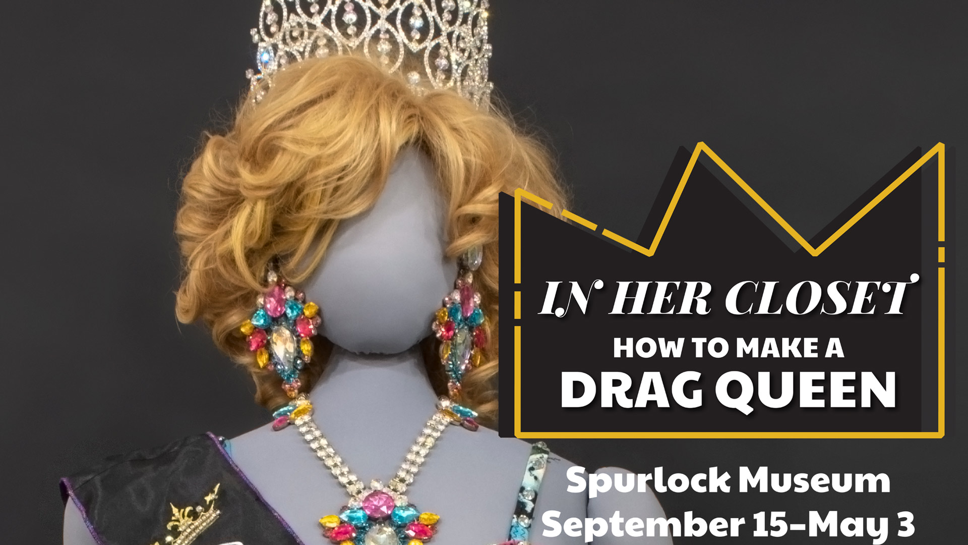 Mannequin from In Her Closet How to make a Drag Queen exhibit adorned with jewlery superimposed with exhibit logo, location, and dates