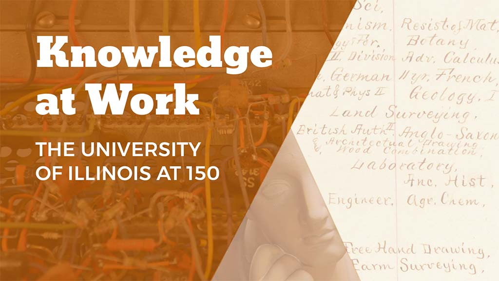 Knowledge at Work: The University of Illinois at 150 5/17/2018