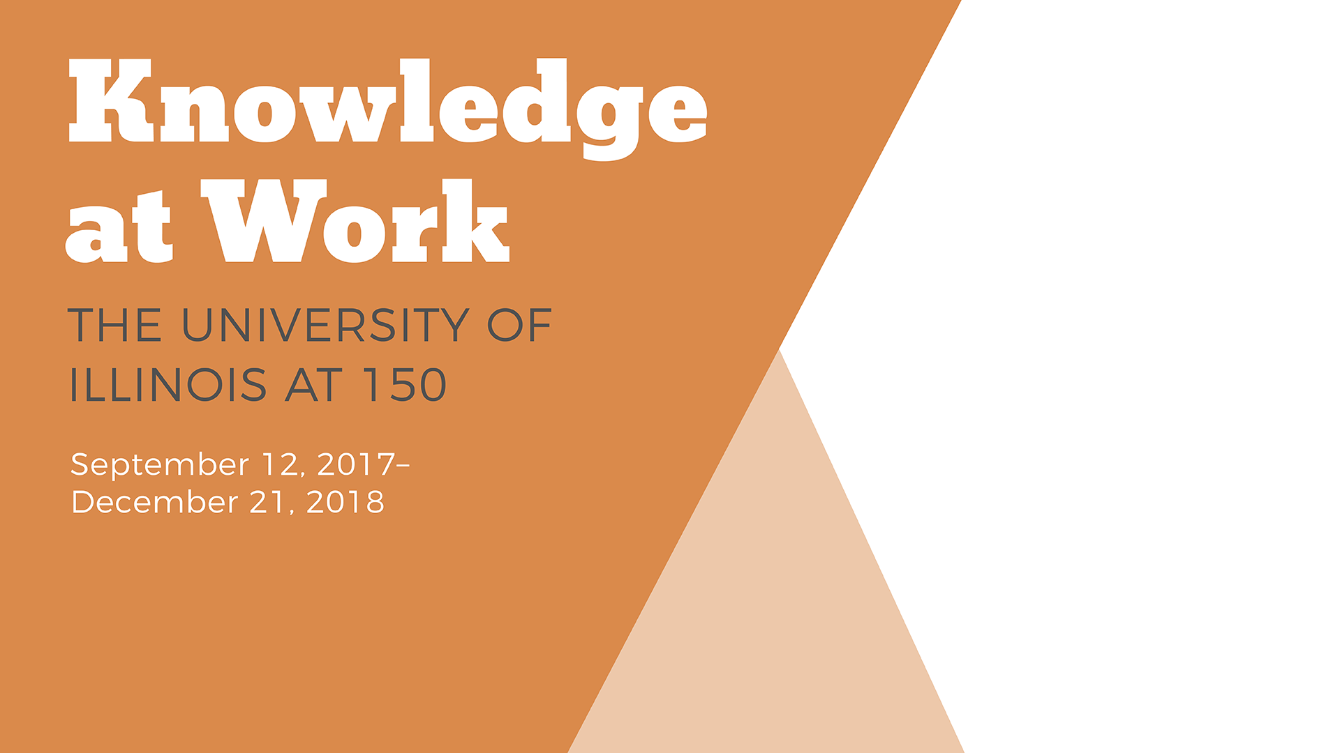 Knowledge at Work, UI 150 event. 9/12/2017-12/21/2018
